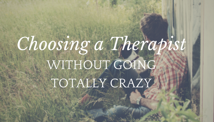 Choosing a Therapist (without going totally crazy)