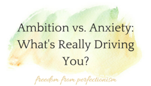 Ambition vs. Anxiety